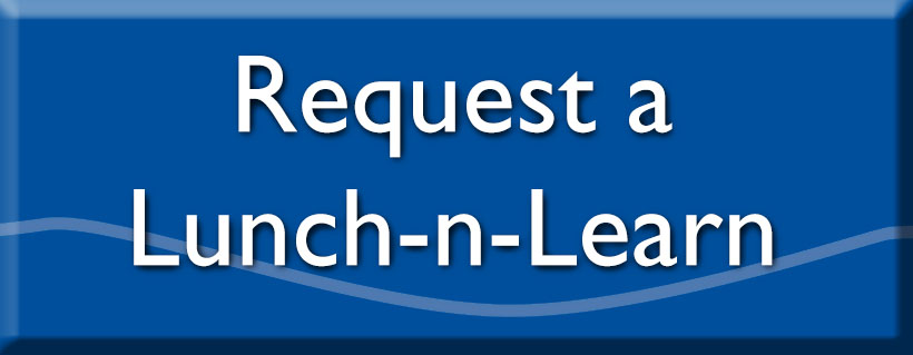 Click to Request a Lunch-n-Learn